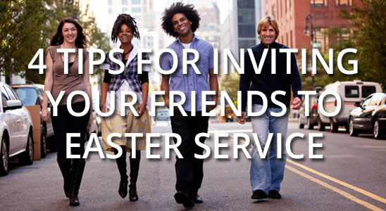 4-tips-for-inviting-your-friends-to-easter-service